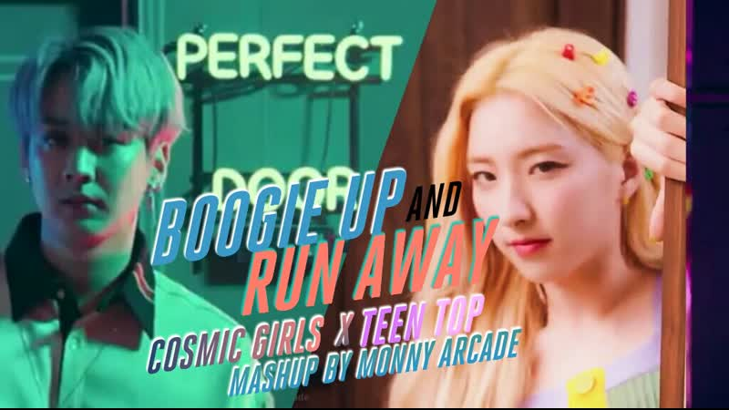 Cosmic Girls (WJSN) x Teen Top - Boogie up and run away (MASHUP BY MONNY ARCADE)