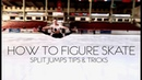 How To Figure Skate ❤ HOW TO DO SPLIT JUMPS TIPS TRICKS