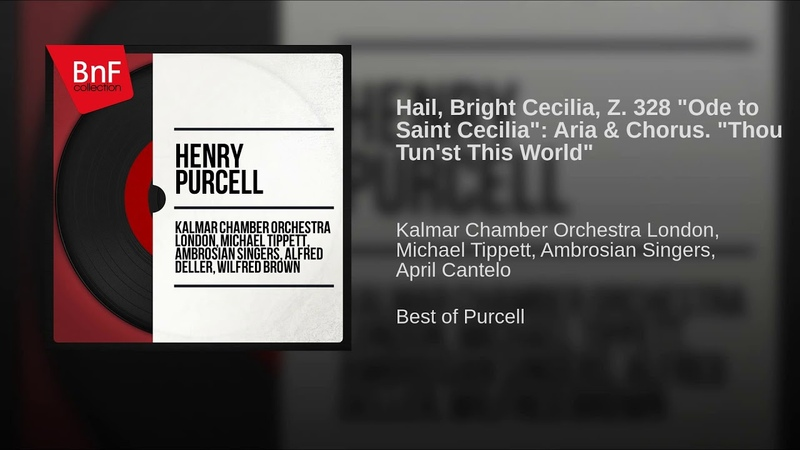 Hail, Bright Cecilia, Z. 328 Ode to Saint Cecilia: Aria Chorus. Thou Tun'st This World