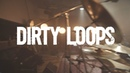 Dirty Loops Work Shit Out