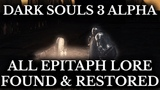 Dark Souls 3 Alpha All Epitaph Lore Found Cut Story Elements Restored