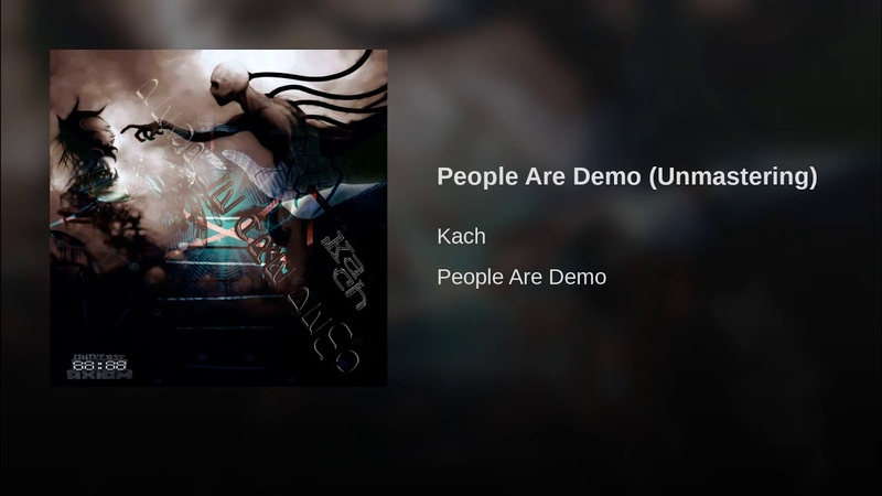 Kach - People Are Demo (Unmastering)