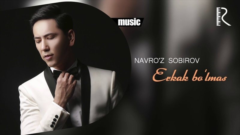 Navro'z Sobirov Erkak bo'lmas Навруз Собиров Эркак булмас music version