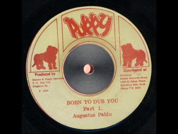 AUGUSTUS PABLO - Born to Dub You - Part 1 (1974 - Puppy)