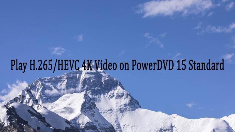 Play H.265/HEVC 4K Video on PowerDVD 15 Standard