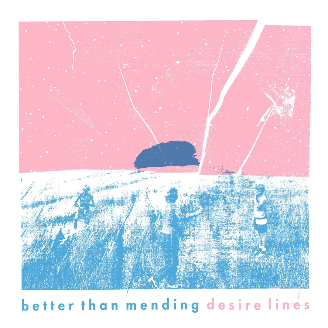 Better Than Mending - Desire Lines [EP] (2019)