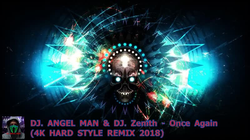 DJ. ANGEL MAN DJ. Zenith - Once Again (4K HARD STYLE REMIX 2018)