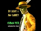 DJ Light x Jim Carrey - Cuban Pete (Moombahton Remix).mp4