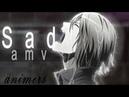 『SAD』 AMV | Anime「 MV」 Compilation | | animers