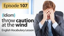 Throw caution at the wind - English Vocabulary Lesson 107 - Learn English idioms