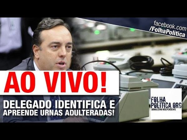 AO VIVO: DELEGADO IDENTIFICA E MANDA APREENDER URNAS ADULTERADAS!