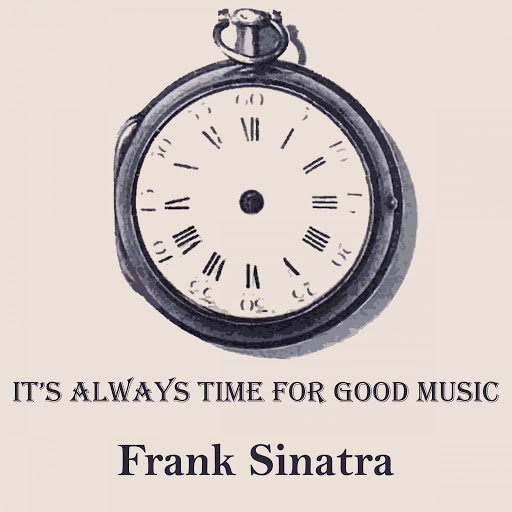 Frank Sinatra альбом It's Always Time For Good Music