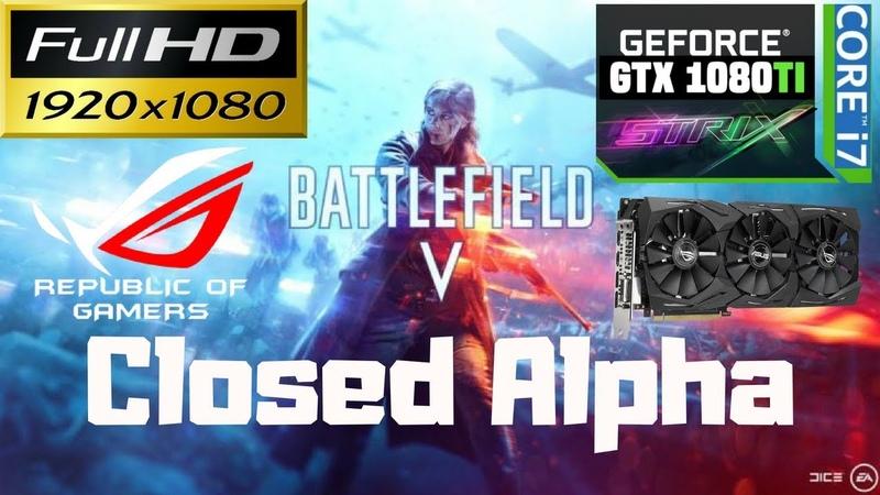 Battlefield V Closed Alpha - i7-8700K 4,8GHz - 1080p ULTRA - Asus GTX 1080 Ti Strix OC