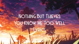 Nothing But Thieves - You Know Me Too Well (JBX Lyrics)