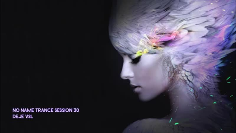 Amazing Emotional Trance Mix May 2019 NO NAME TRANCE SESSION 30 DeJe Vsl