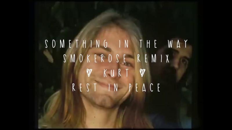 Smokerose - something in the way (remix)