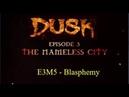 Dusk Episode 3 - Part 5 - The Nameless City - Blasphemy - E3M5 - Duskworld