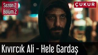 Çukur 2.Sezon 2.Bölüm - Kıvırcık Ali - Hele Gardaş