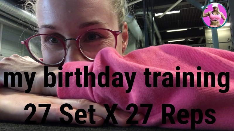 My Birthday Workout - 27 Set X 27 Reps