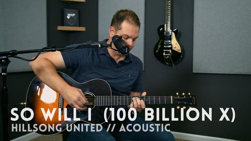 So Will I (100 Billion X) - Hillsong United - acoustic one-take