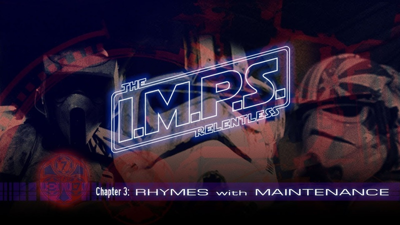 I.M.P.S. The Relentless Chapter 3 Rhymes with Maintenance