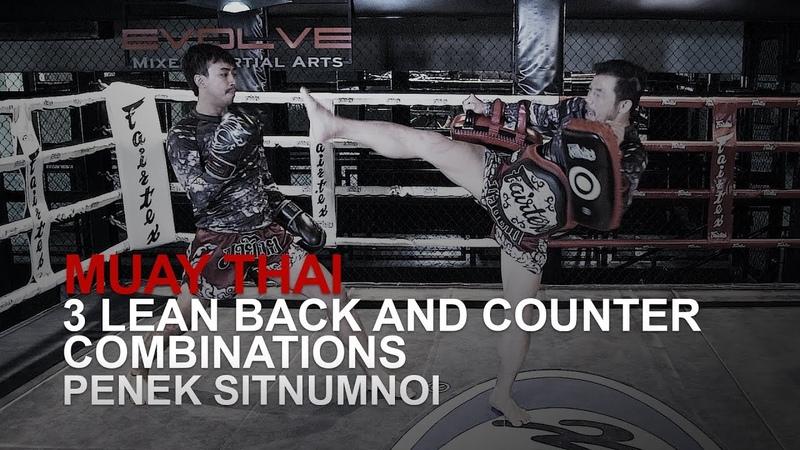 Muay Thai: Penek Sitnumnoi's 3 Lean Back Counter Combinations | Evolve University