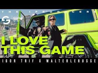Igor trif x walterlerusse - i love this game