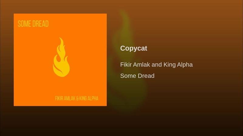 Fikir Amlak King Alpha - Copycat