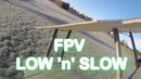 Scale FPV Low 'n' Slow - Speed Isn't Everything!