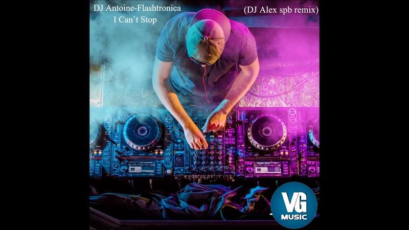 DJ Antoine Flashtronica - I Can`t Stop (DJ Alex_spb Remix)