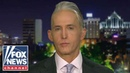 Trey Gowdy: Adam Schiff wants to undo 2016 election results