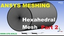 ANSYS MESHING - Hexahedral Mesh - Pipe - Part 2/2