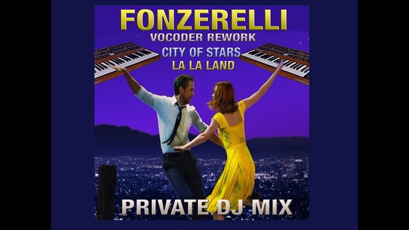 Fonzerelli vocoder rework City of stars (remix) La La land (Private DJ mix)