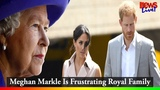 Meghan Markle Is Frustrating Royal Family as Prince Harry Changed Since He Married Her