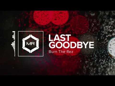 Burn The Rez Last Goodbye HD