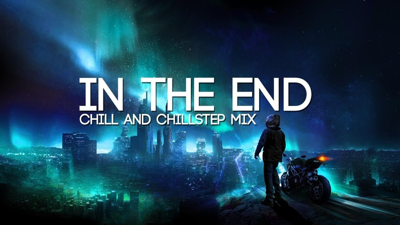 In The End | Emotional Chill Chillstep Mix