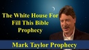 Mark Taylor 10-21-2018 This Week   THE WHITE HOUSE FOR FILL THIS BIBLE PROPHECY