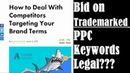 Should You Bid on Trademarked Brand Name PPC Keywords? (Pay Per Click)
