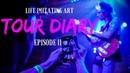 Life Imitating Art TOUR DIARY Episode II