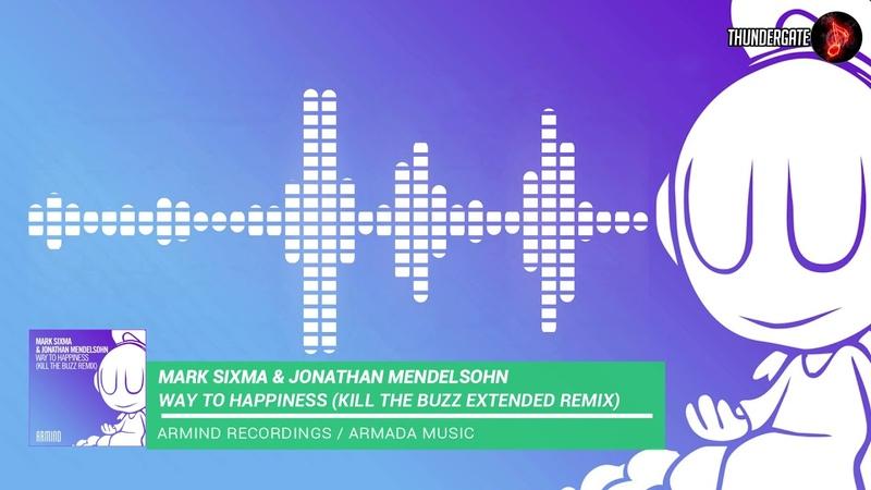 Mark Sixma Jonathan Mendelsohn - Way To Happiness (Kill The Buzz Extended Remix) |Armind|
