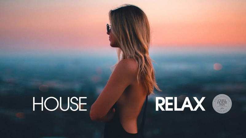 House Relax 2019 New and Best Deep House Music Chill Out Mix