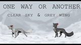 One Way or Another- Grey Wing &amp Clear Sky MAP OPEN