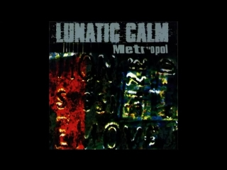 The LUNATIC CALM - METROPOL (Studio Kazanova Records, FuLL ALbum 1997)