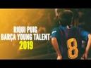 Riqui Puig ● Barça Young Talent ● Magical Passes, Skills Goals ● 2018/2019