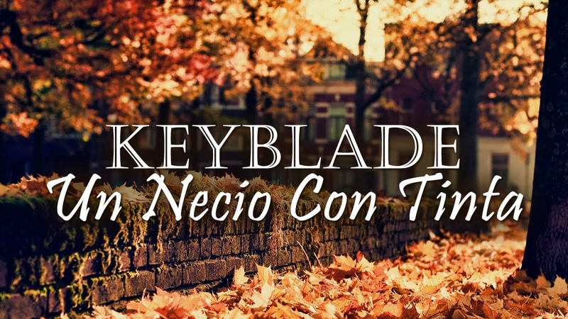 Keyblade - Un necio con tinta [Lyric Video]