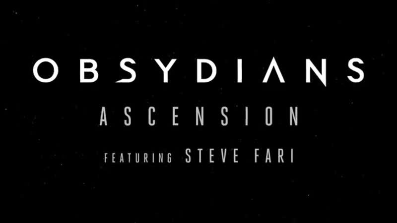 Obsydians - Ascension (feat Steve Fari) OFFICIAL LYRIC VIDEO