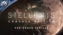Stellaris: Console Edition - Tour of the galaxy - Pre-Order Trailer