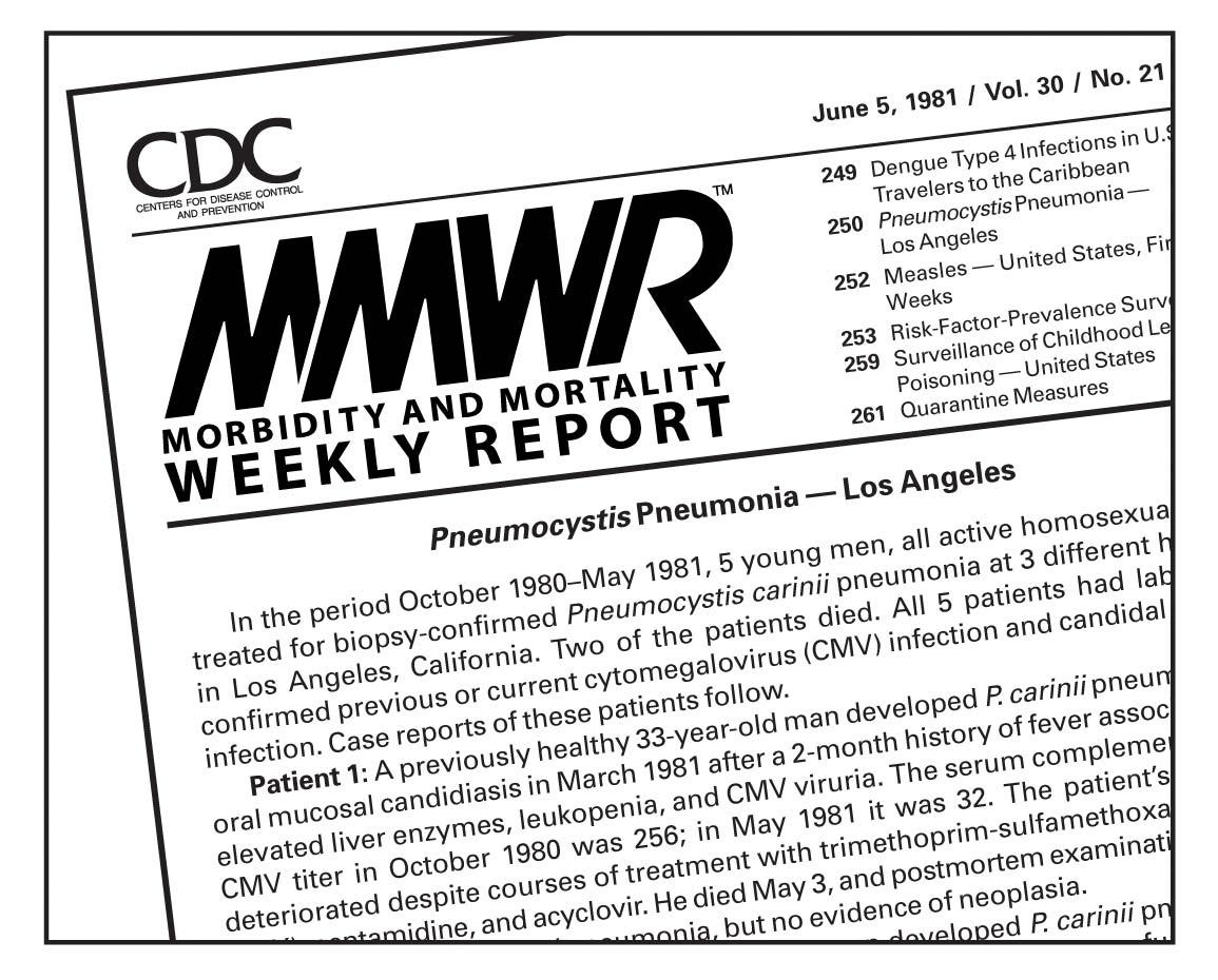 Издание MMWR от 5 июня 1981 года , опубликованное Центром США по контролю и профилактике заболеваний, описало редкую легочную инфекцию, известную как Pneumocystis carinii pneumonia, у пяти гомосексуальных мужчин в Лос-Анджелесе. Позднее инфекции были связаны со СПИДом.