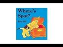 WHERE'S SPOT? Children's Storybook Read Aloud