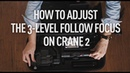 How to Adjust the 3 level Follow Focus on Crane 2